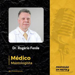 Mastologista em Pauta | Dr. Rogério Fenile