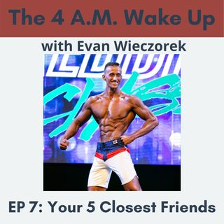 EP 7: Your 5 Closest Friends