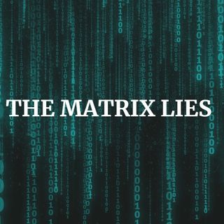 The Matrix Lies