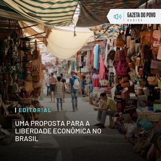 Editorial: Uma proposta para a liberdade econômica no Brasil