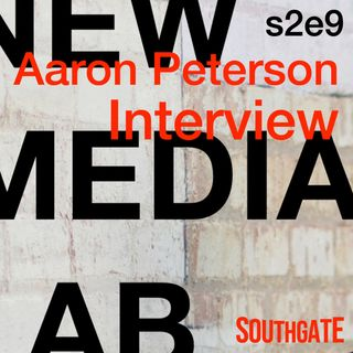 Aaron Peterson – S2E9 New Media Lab with Rob Southgate