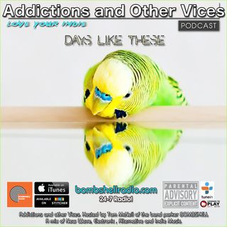 Addictions And Other Vices 420 - Days Like These!!!