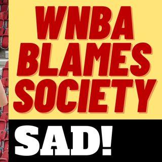 WNBA PLAYER BLAMES SOCIETY FOR WNBA FAILURES