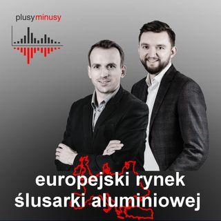 Plusy, minusy #13 – europejski rynek ślusarki aluminiowej