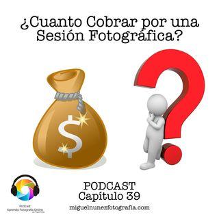Capítulo 39 Podcast - Cuanto Cobrar por una sesión  fotográfica