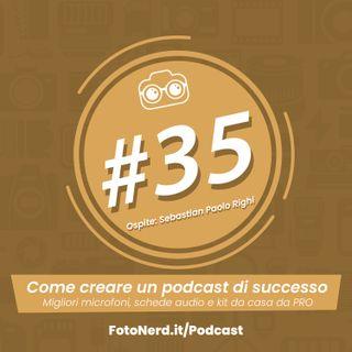 ep.35: Come creare un Podcast di successo - Ospite: Sebastian Paolo Righi