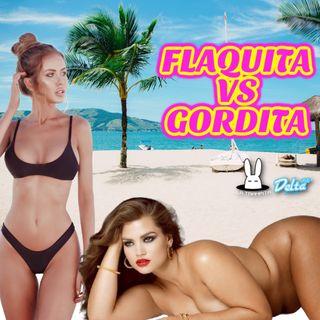 EP39. FLAQUITA VS GORDITA