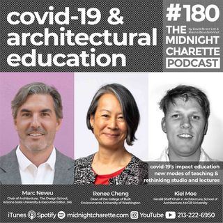 #180 -  COVID-19 & the Future of Education with Marc Neveu, Renée Cheng, and Kiel Moe