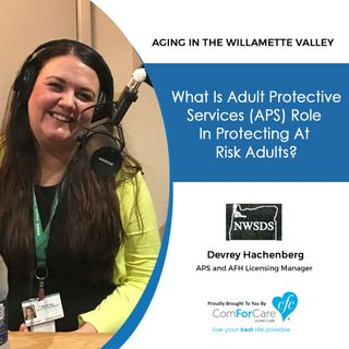 1/23/18: Devrey Hachenberg with Northwest Senior & Disability Services | What is Adult Protective Services role in protecting at risk adults