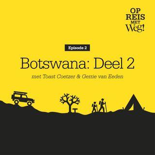 Ep.2 Botswana in 'n neutedop (Deel 2) - met Toast Coetzer en Gerrie van Eeden.