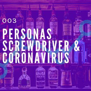 003 - Personas, Screwdriver e Coronavírus