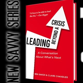 Leading Beyond a Crisis with Ben Baker and Claire Chandler