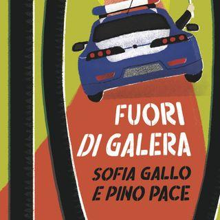 """""""Fuori di galera"""" Sofia Gallo, Pino Pace"""