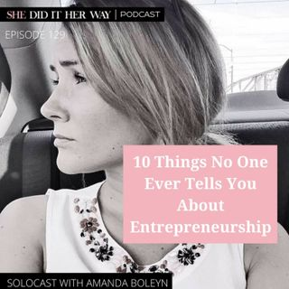 SDH129: 10 Things No One Tells You About Entrepreneurship Solocast with host, Amanda Boleyn