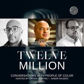 12 Million: S1 E4 - Cameron Washington, Producer/Director/Writer