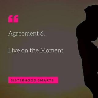 Agreement 6: Live in the Moment