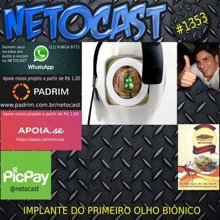 NETOCAST 1353 DE 18/09/2020 - O implante do primeiro olho biônico do mundo
