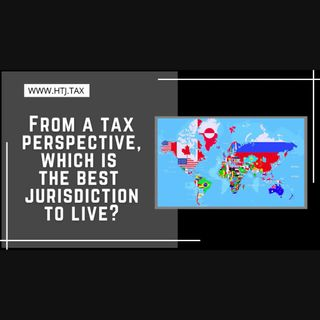 [ HTJ Podcast ] From a tax perspective, which is the best jurisdiction to live