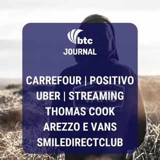 Positivo, Uber, Streaming, Thomas Cook, Arezzo & Vans e SmileDirectClub | BTC Journal 03/10/19