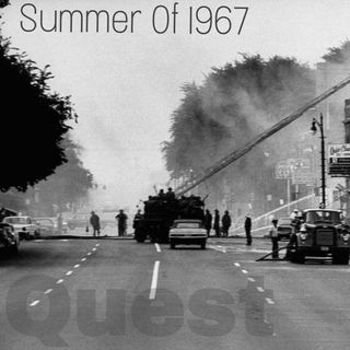 The Quest 36. The Summer Of 1967 Pt. 2