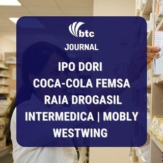 IPO Dori | FEMSA, Raia Drogasil, Intermedica, Mobly, Westwing | BTC Journal 12/08/21