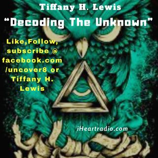 """Decoding The Unknown""with Tiffany H. Lewis  062218 Sessions: 1 Illuminati"