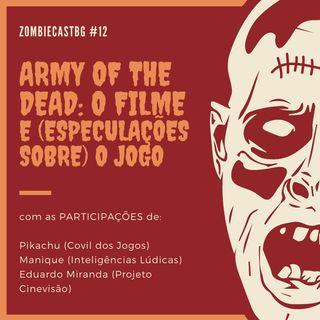 ZombieCastBG #12 - Army of the Dead: o Filme e (especulações sobre) o Jogo (18+)