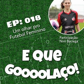 EQG - #18 - Um olhar pro Futebol Feminino - Com Nini Baciega