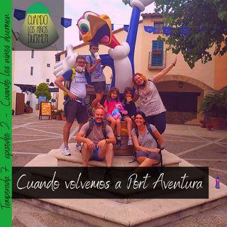 T07 E002 Cuando volvemos a @Portaventura_ES