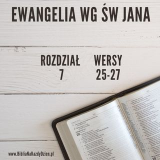 BNKD Ewangelia św. Jana - rozdział 7 wersy 25-27