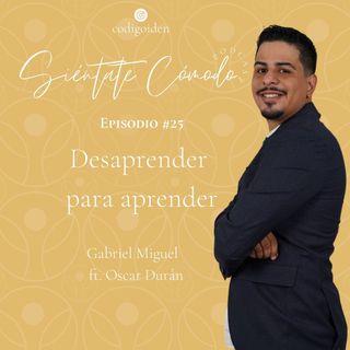 Episodio # 25 (ST) : Desaprender Para Aprender (Ft. Oscar Duran)