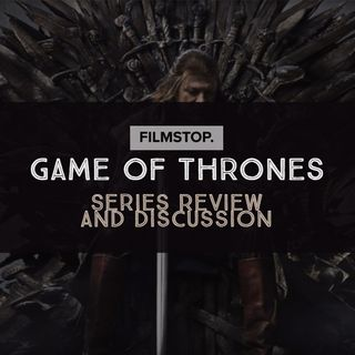 EP17 - Game Of Thrones - Series Review and Discussion