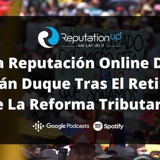 La Reputación Online De Iván Duque Tras El Retiro De La Reforma Tributaria