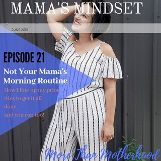 Ep.21: Not Your Mama's Morning Routine