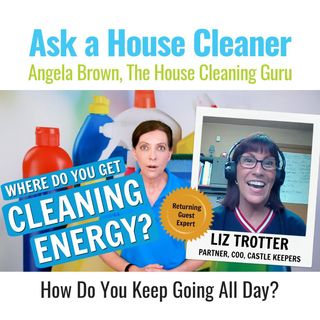 Cleaning Energy - How to Keep Cleaning All Day?  Liz Trotter Gives Tips