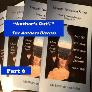 Energetic Invocations & Process This - The Authors Cut - 20 - Part 6 - Final Bonus Book Conversaton
