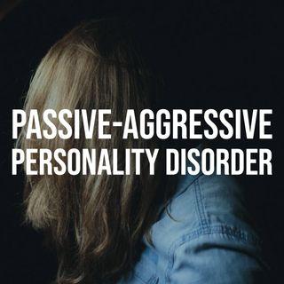 Passive-Aggressive Personality Disorder (2017 rerun)