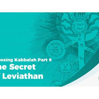 Exposing Kabbalah Part 9 – The Secret of Leviathan