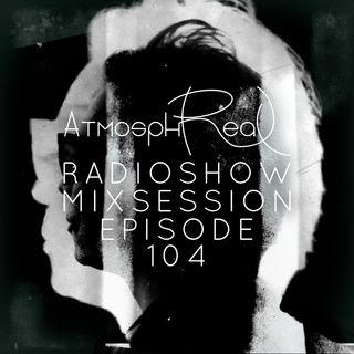 Atmosphreal Radio Show Episode 104