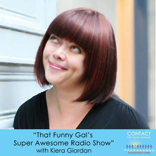 That Funny Gal's Super Awesome Radio Show with Kiera Giordan