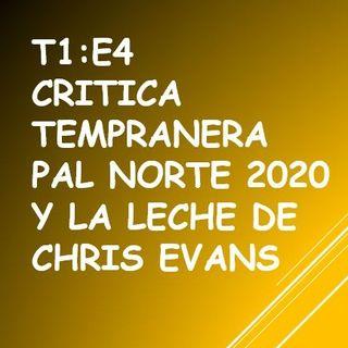T1:E4 Crítica Tempranera Pal Norte 2020 y La Leche de Chris Evans.