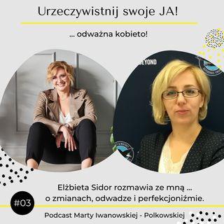 JA.Kobieta#03_Bądźmy odważne i nieperfekcyjne. Elżbieta Sidor rozmawia ze mną