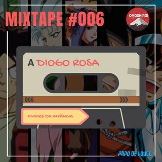 Mixtape #006 – Animes da infância – Diogo Rosa