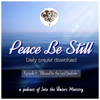 """Episode 4- """"Blessed be the Lord God who"""""""