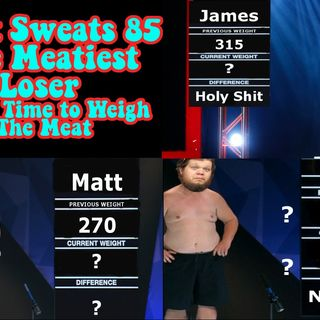 Episode 85- The Meatiest Loser Pt. 2- Time to Weigh The Meat