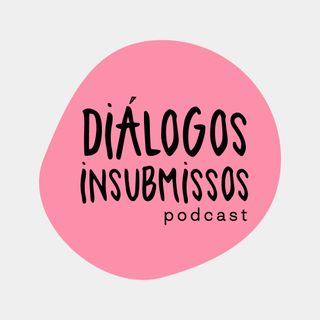 Diálogos Insubmissos