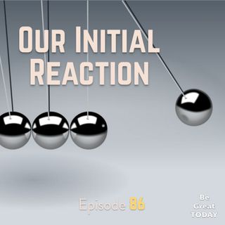 Episode 86: Our Initial Reaction