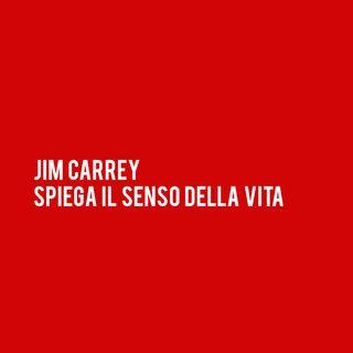 JIM CARREY spiega il Senso della VITA