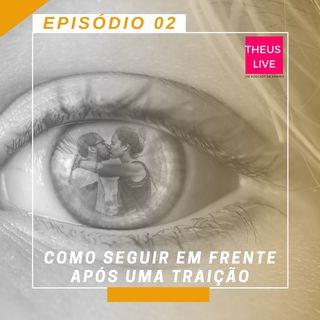 EP 02- Como Seguir em frente Após uma Traição?