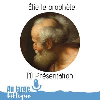#129 Elie le prophète (1) Présentation
